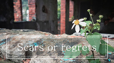 Scars or Regrets