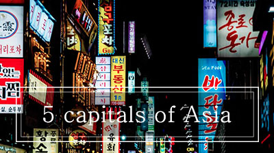 5 capitals of Asia that I recommend you!