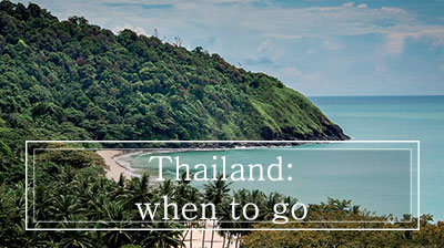 Best time to go to Thailand, when to go and climate!