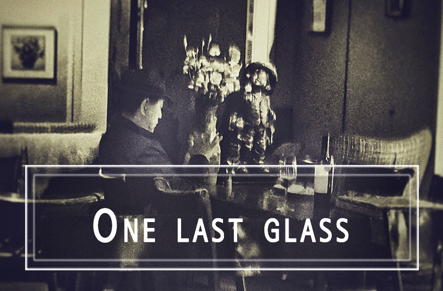One last glass.